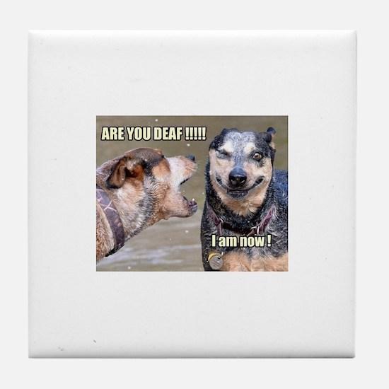 are you deaf Tile Coaster