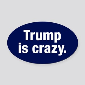 Trump Is Crazy Oval Car Magnet