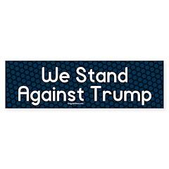 We Stand Against Trump Bumper Bumper Sticker
