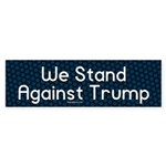 We Stand Against Trump Bumper Sticker