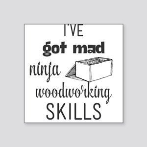 I've got mad ninja woodworking skills. Sticker