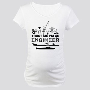 trust me i'm an engineer Maternity T-Shirt