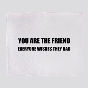 You Are The Friend Throw Blanket