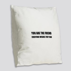 You Are The Friend Burlap Throw Pillow
