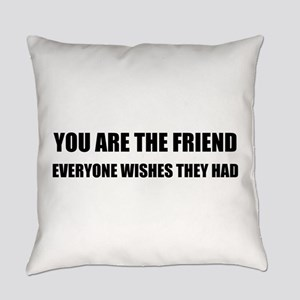 You Are The Friend Everyday Pillow
