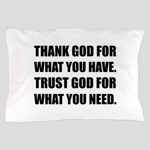 Thank God For Have Trust Need Pillow Case