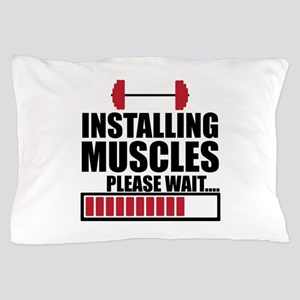 INSTALLING MUSCLES Pillow Case