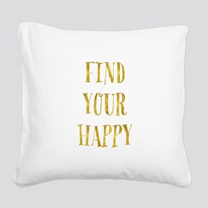 Gold Find Your Happy Square Canvas Pillow