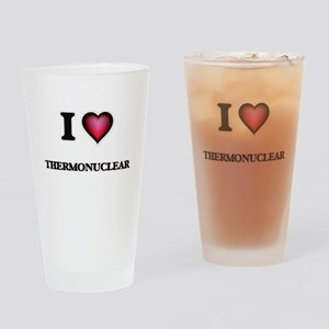 I love Thermonuclear Drinking Glass