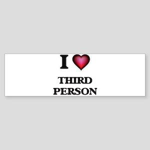 I love Third Person Bumper Sticker