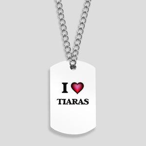 I love Tiaras Dog Tags