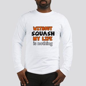 Without Squash My Life Is Noth Long Sleeve T-Shirt