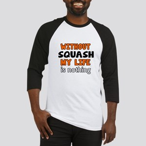 Without Squash My Life Is Nothing Baseball Jersey