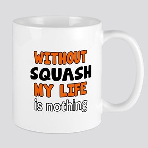 Without Squash My Life Is Nothing Mug