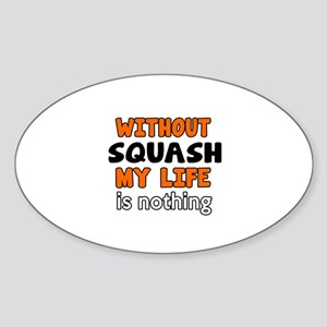 Without Squash My Life Is Nothing Sticker (Oval)