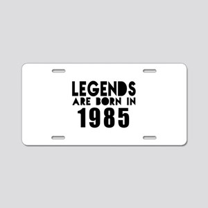 Legends Are Born In 1985 Aluminum License Plate