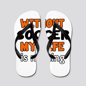 Without Soccer My Life Is Nothing Flip Flops