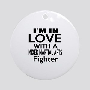 I Am In Love With Mixed Martial Art Round Ornament