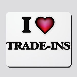 I love Trade-Ins Mousepad