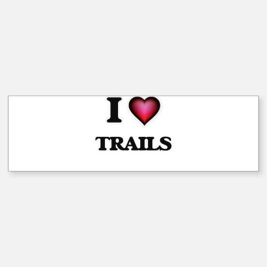 I love Trails Bumper Bumper Bumper Sticker