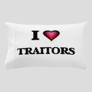 I love Traitors Pillow Case