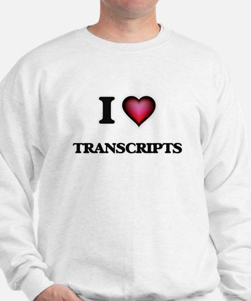 I love Transcripts Sweatshirt