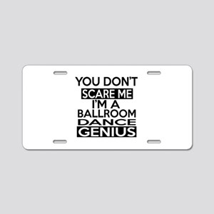 You Do Not Scare Me Ballroo Aluminum License Plate