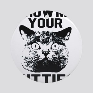 SHOW ME YOUR KITTIES FUNNY CAT HEAD TEE Round Orna