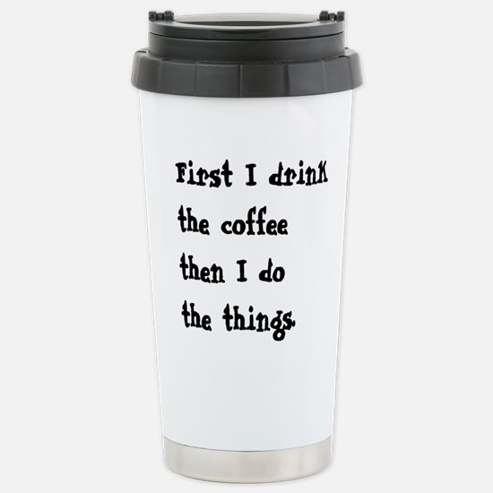 FIRST I DRINK THE COFFEE THEN I DO THE THINGS Stai