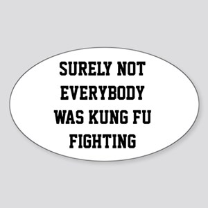 Surely not everybody was kung fu fighting Sticker
