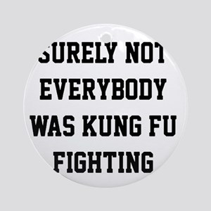 Surely not everybody was kung fu fighting Round Or