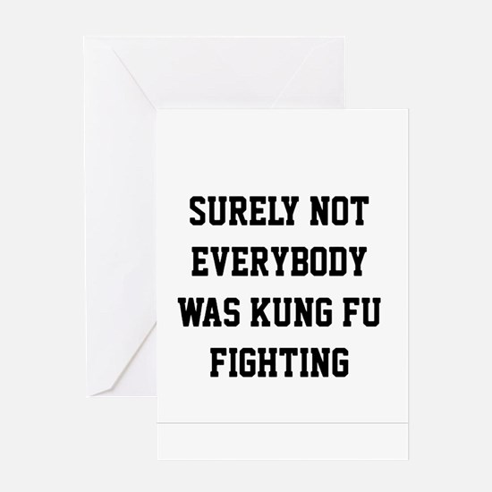 Surely not everybody was kung fu fighting Greeting