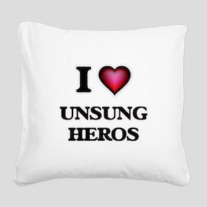 I love Unsung Heros Square Canvas Pillow