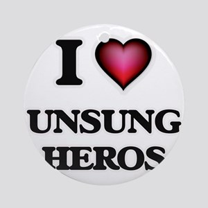 I love Unsung Heros Round Ornament