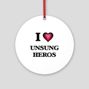 I love Unsung Heros Round Ornament