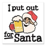 I Put Out for Santa Square Car Magnet 3