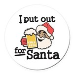 I Put Out for Santa Round Car Magnet