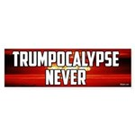 Trumpocalypse Never Bumper Sticker