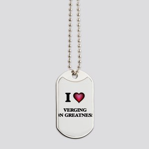 I love Verging On Greatness Dog Tags