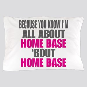I'm All About Home Base Pillow Case