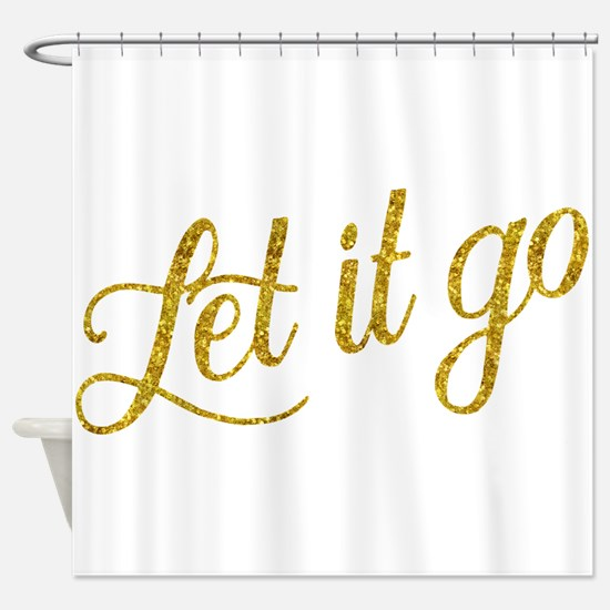 Let It Go Gold Faux Foil Glitter Me Shower Curtain