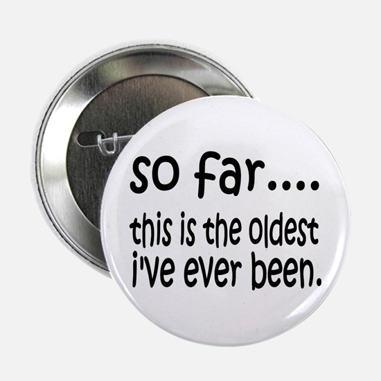 """The Oldest I've Been 2.25"""" Button"""