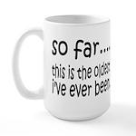 The Oldest I've Been Large Mug