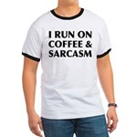 I Run On Coffee and Sarcasm Ringer T