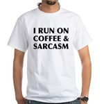I Run On Coffee and Sarcasm White T-Shirt