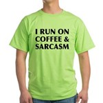 I Run On Coffee and Sarcasm Green T-Shirt