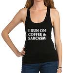 I Run On Coffee and Sarcasm Racerback Tank Top