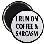 I Run On Coffee and Sarcasm Magnet