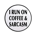 I Run On Coffee and Sarcasm Button