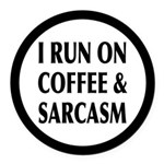 I Run On Coffee and Sarcasm Round Car Magnet